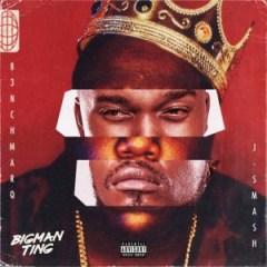 B3nchmarQ - Big Man Ting ft. J-Smash